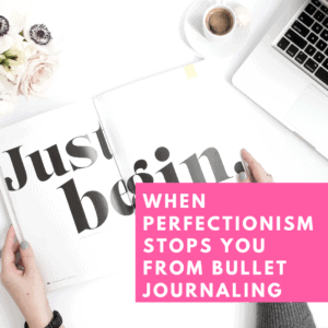 Is perfectionism ruining your Bullet Journal Experience?
